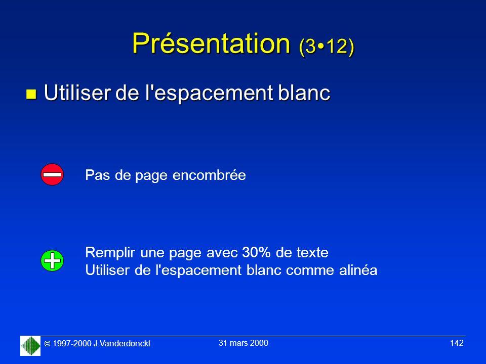 1997-2000 J.Vanderdonckt 31 mars 2000 142 Présentation (3 12) n Utiliser de l'espacement blanc Pas de page encombrée Remplir une page avec 30% de text