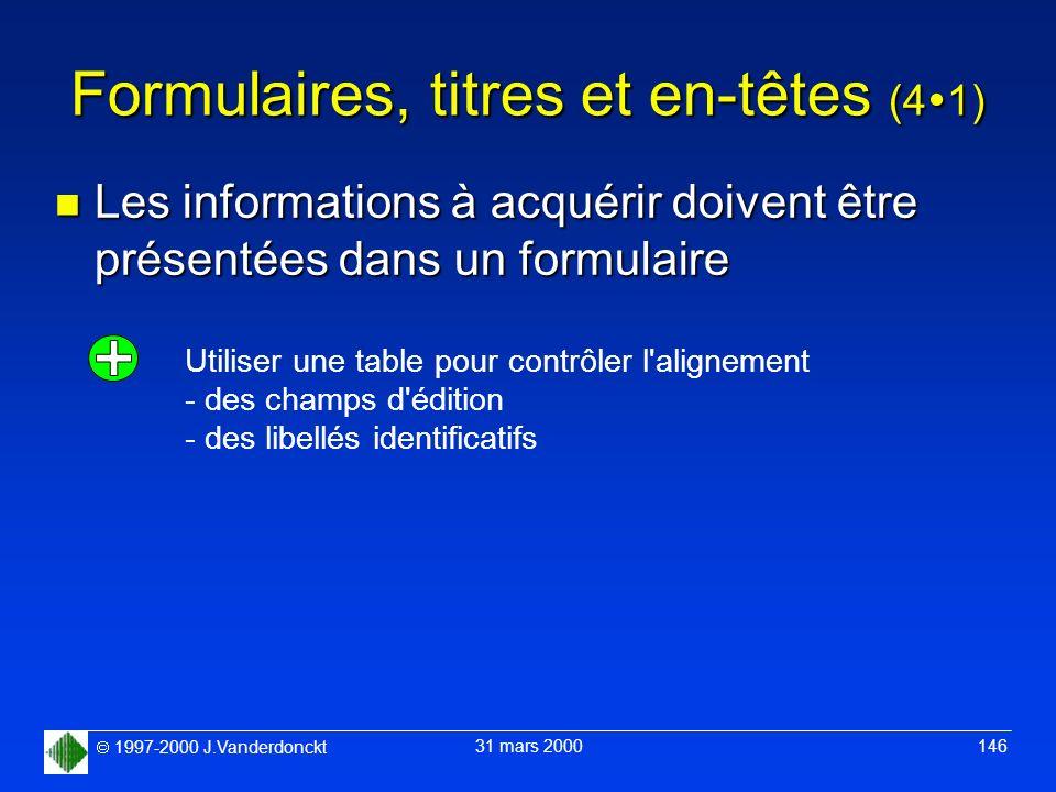 1997-2000 J.Vanderdonckt 31 mars 2000 146 Formulaires, titres et en-têtes (4 1) n Les informations à acquérir doivent être présentées dans un formulai