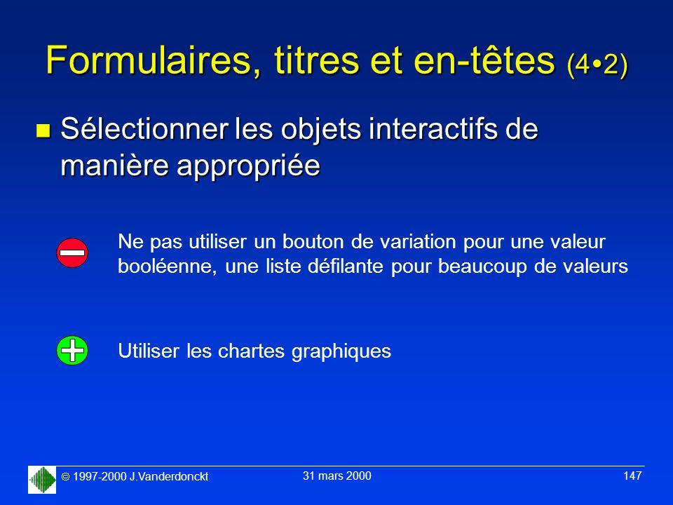 1997-2000 J.Vanderdonckt 31 mars 2000 147 Formulaires, titres et en-têtes (4 2) n Sélectionner les objets interactifs de manière appropriée Ne pas uti