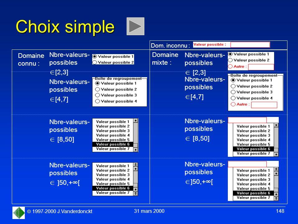 1997-2000 J.Vanderdonckt 31 mars 2000 148 Choix simple Domaine mixte : Dom. inconnu : Nbre-valeurs- possibles [2,3] Nbre-valeurs- possibles [8,50] Nbr