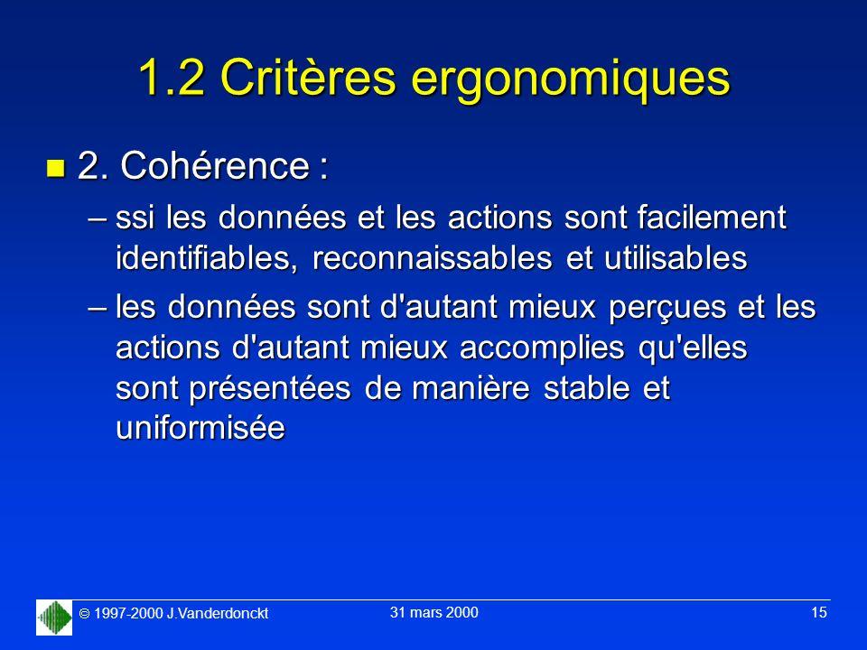 1997-2000 J.Vanderdonckt 31 mars 2000 15 1.2 Critères ergonomiques n 2. Cohérence : –ssi les données et les actions sont facilement identifiables, rec