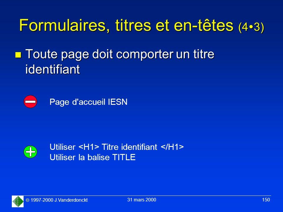 1997-2000 J.Vanderdonckt 31 mars 2000 150 Formulaires, titres et en-têtes (4 3) n Toute page doit comporter un titre identifiant Page d'accueil IESN U