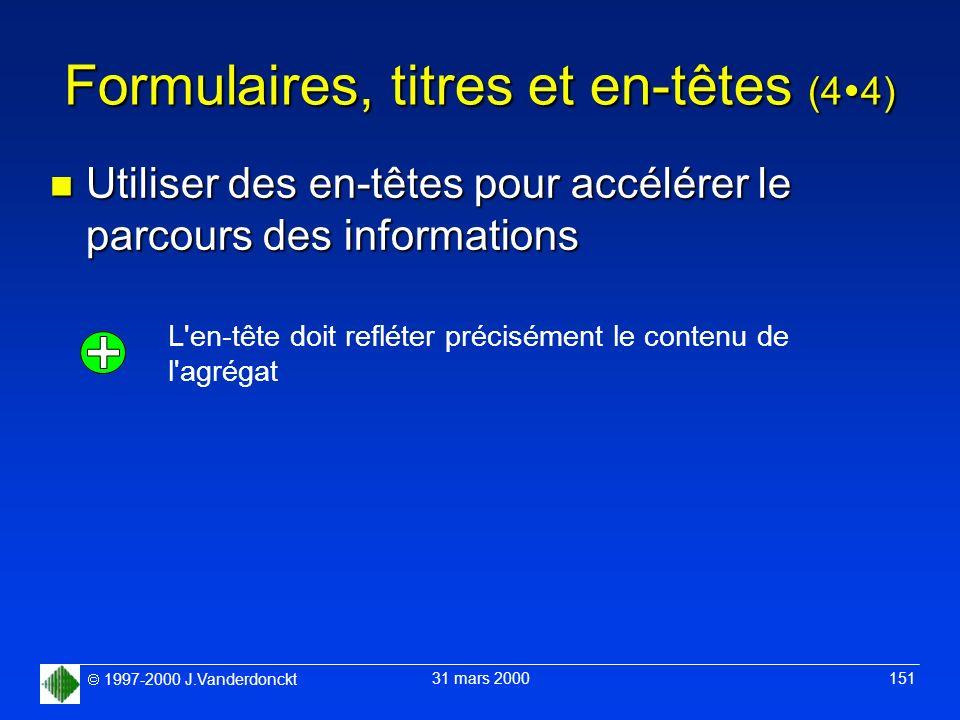 1997-2000 J.Vanderdonckt 31 mars 2000 151 Formulaires, titres et en-têtes (4 4) n Utiliser des en-têtes pour accélérer le parcours des informations L'