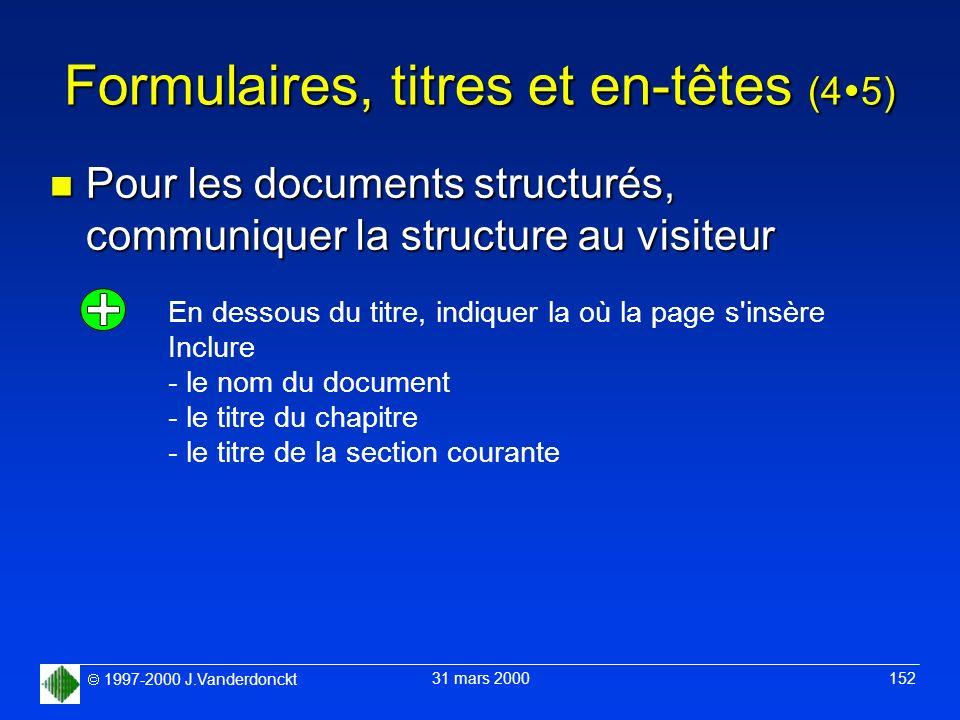 1997-2000 J.Vanderdonckt 31 mars 2000 152 Formulaires, titres et en-têtes (4 5) n Pour les documents structurés, communiquer la structure au visiteur