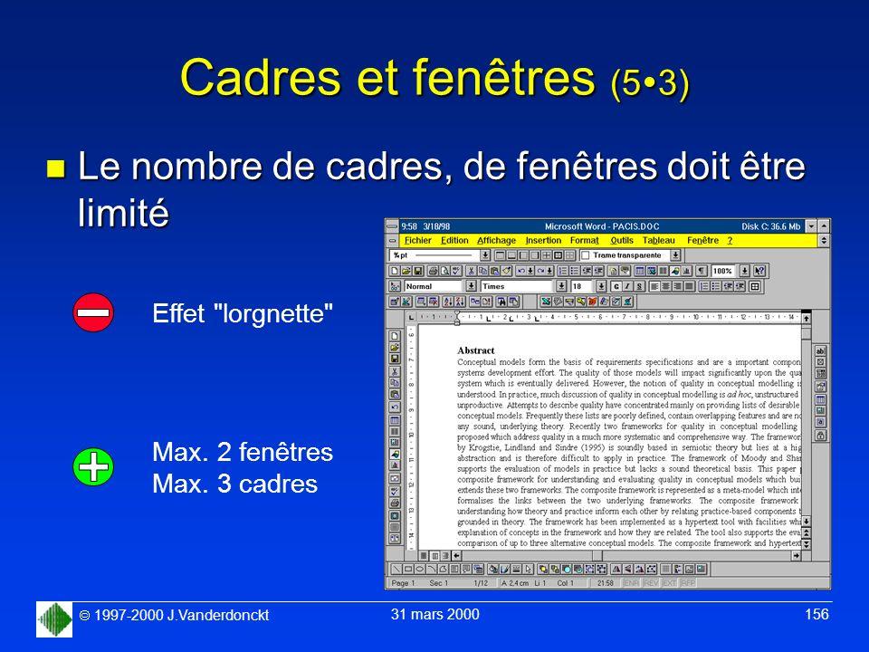 1997-2000 J.Vanderdonckt 31 mars 2000 156 Cadres et fenêtres (5 3) n Le nombre de cadres, de fenêtres doit être limité Effet