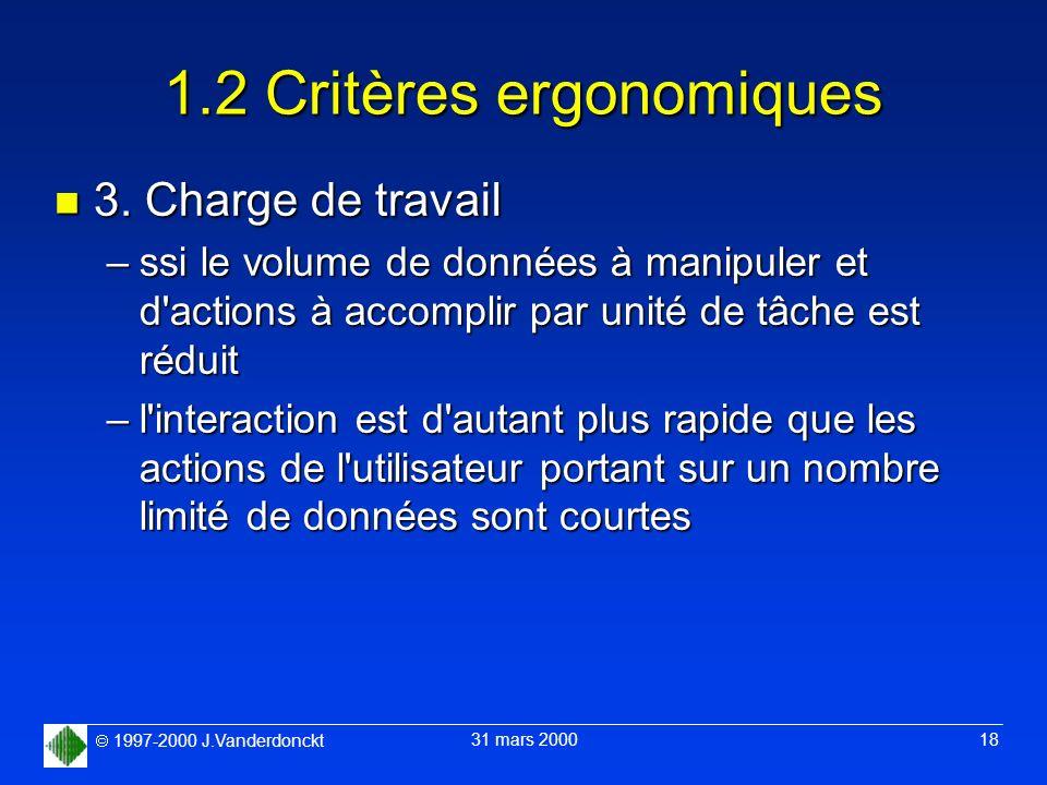 1997-2000 J.Vanderdonckt 31 mars 2000 18 1.2 Critères ergonomiques n 3. Charge de travail –ssi le volume de données à manipuler et d'actions à accompl