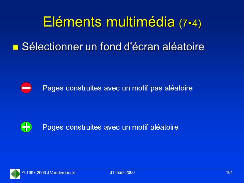 1997-2000 J.Vanderdonckt 31 mars 2000 184 Eléments multimédia (7 4) n Sélectionner un fond d'écran aléatoire Pages construites avec un motif aléatoire