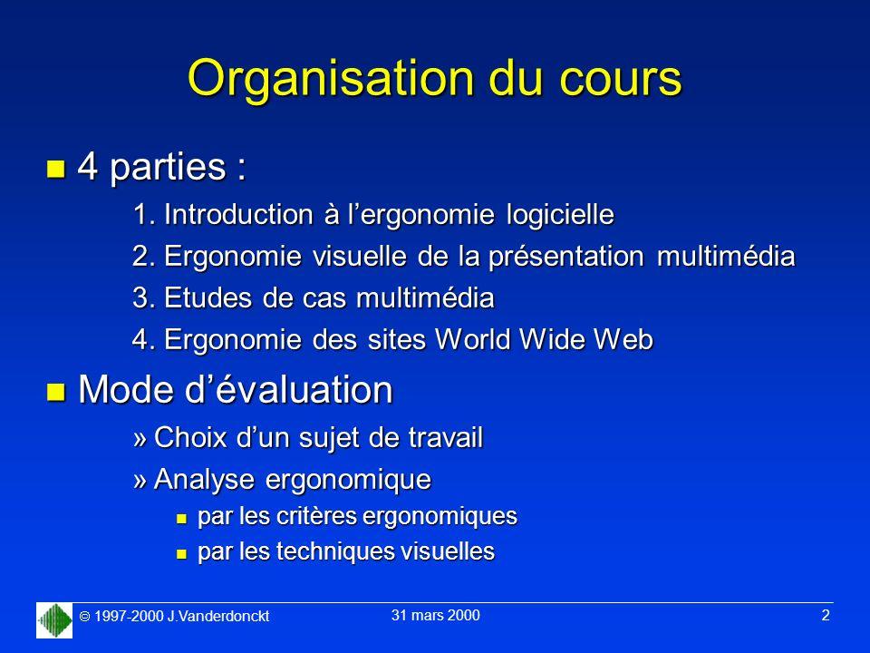 1997-2000 J.Vanderdonckt 31 mars 2000 2 Organisation du cours n 4 parties : 1. Introduction à lergonomie logicielle 2. Ergonomie visuelle de la présen