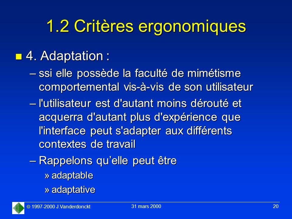 1997-2000 J.Vanderdonckt 31 mars 2000 20 1.2 Critères ergonomiques n 4. Adaptation : –ssi elle possède la faculté de mimétisme comportemental vis-à-vi