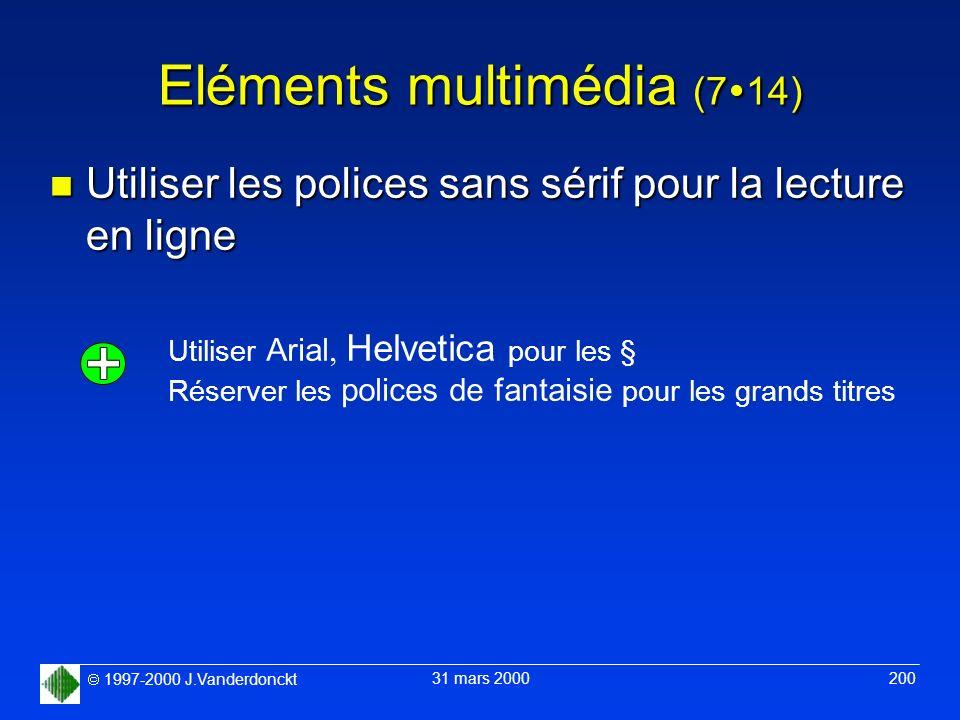 1997-2000 J.Vanderdonckt 31 mars 2000 200 Eléments multimédia (7 14) n Utiliser les polices sans sérif pour la lecture en ligne Utiliser Arial, Helvet