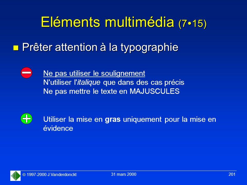 1997-2000 J.Vanderdonckt 31 mars 2000 201 Eléments multimédia (7 15) n Prêter attention à la typographie Utiliser la mise en gras uniquement pour la m