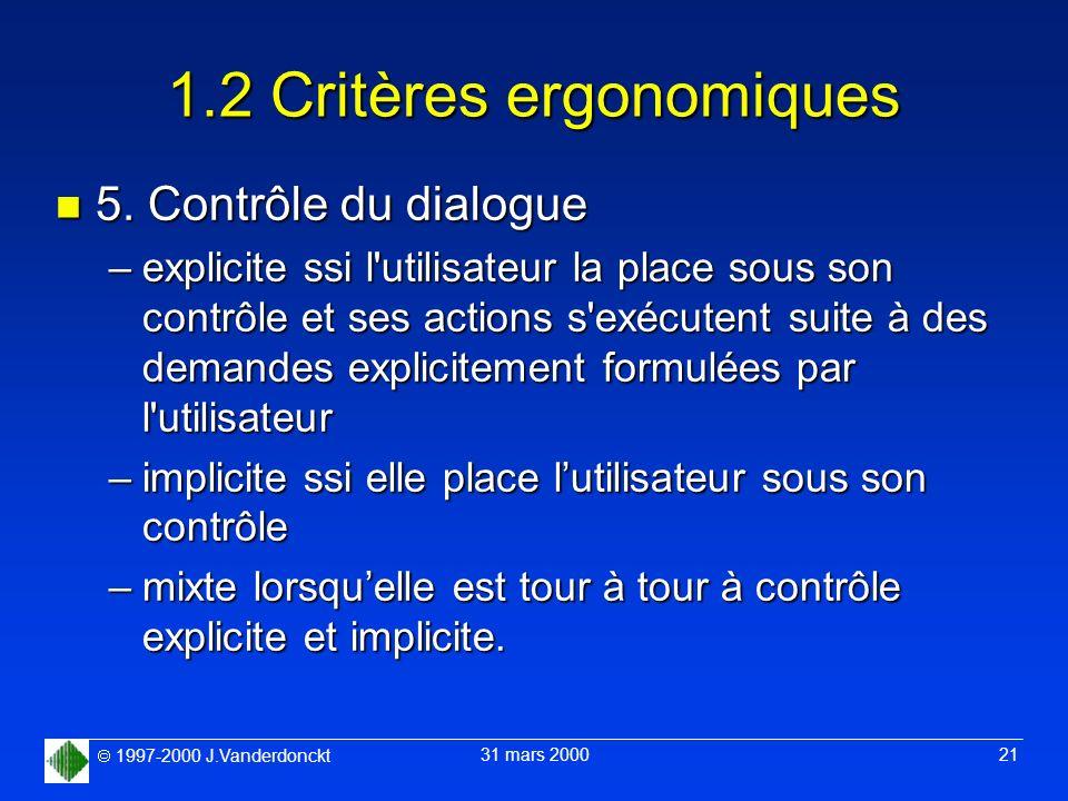 1997-2000 J.Vanderdonckt 31 mars 2000 21 1.2 Critères ergonomiques n 5. Contrôle du dialogue –explicite ssi l'utilisateur la place sous son contrôle e