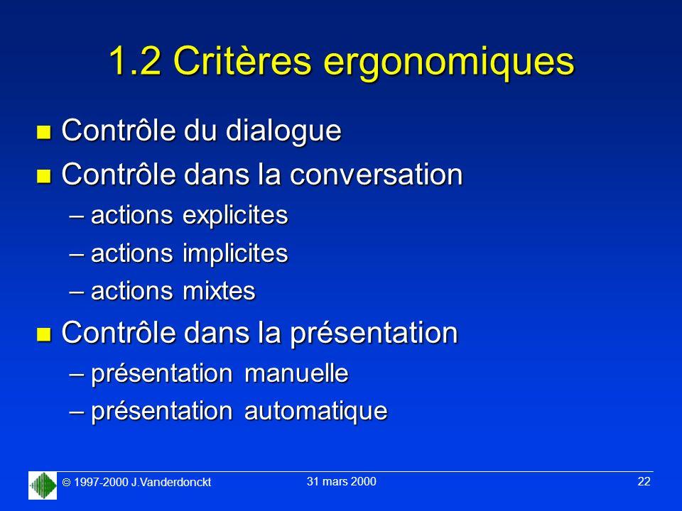 1997-2000 J.Vanderdonckt 31 mars 2000 22 1.2 Critères ergonomiques n Contrôle du dialogue n Contrôle dans la conversation –actions explicites –actions