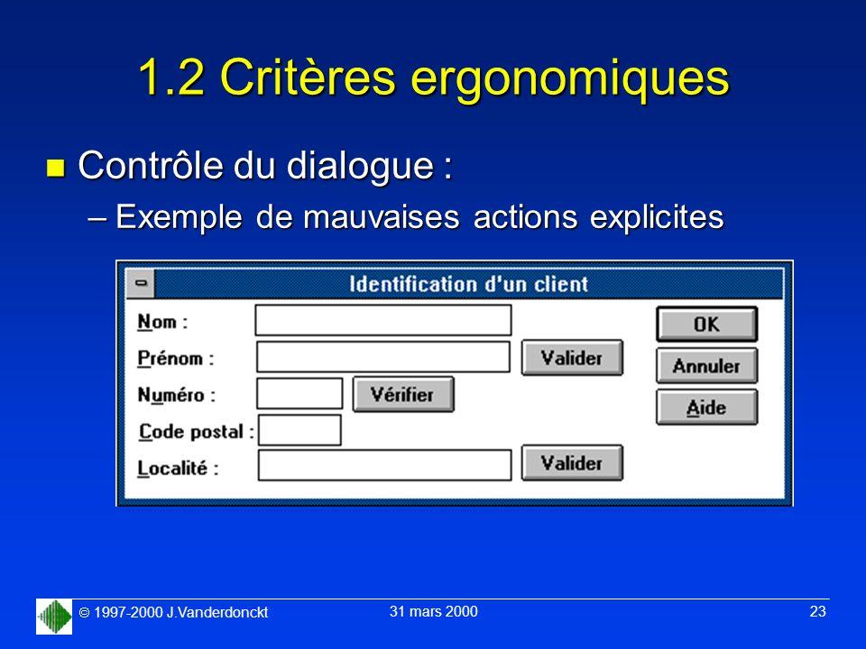 1997-2000 J.Vanderdonckt 31 mars 2000 23 1.2 Critères ergonomiques n Contrôle du dialogue : –Exemple de mauvaises actions explicites