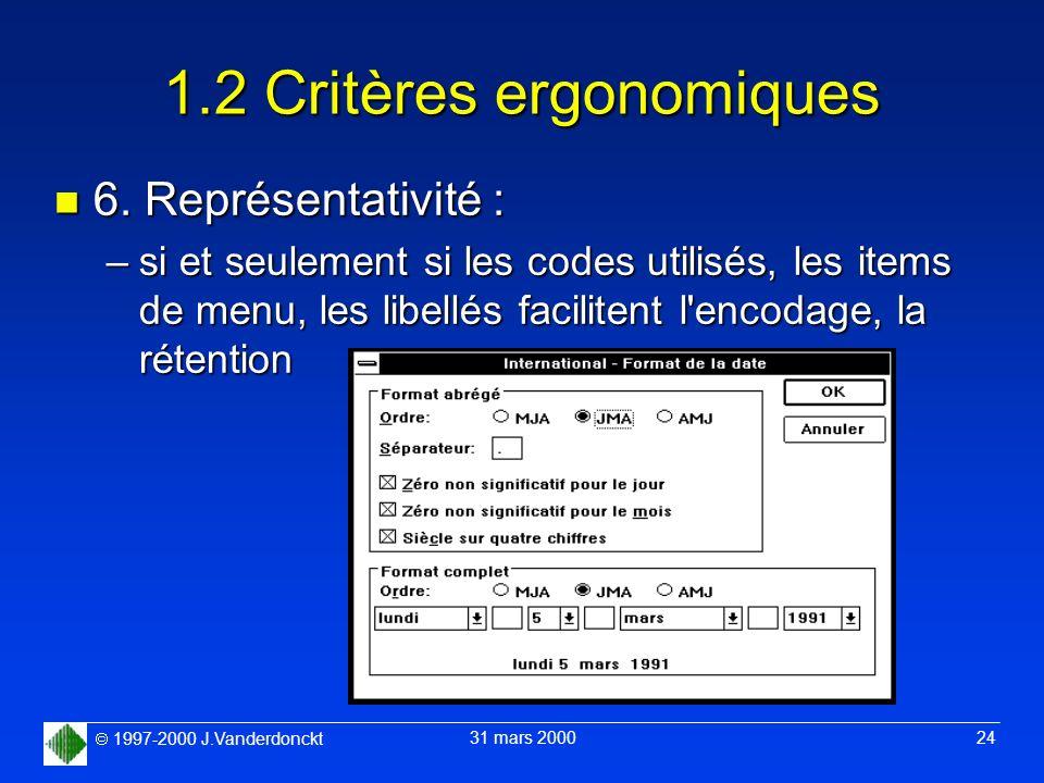 1997-2000 J.Vanderdonckt 31 mars 2000 24 1.2 Critères ergonomiques n 6. Représentativité : –si et seulement si les codes utilisés, les items de menu,