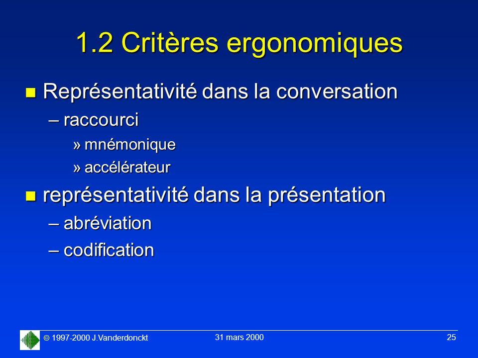 1997-2000 J.Vanderdonckt 31 mars 2000 25 1.2 Critères ergonomiques n Représentativité dans la conversation –raccourci »mnémonique »accélérateur n repr