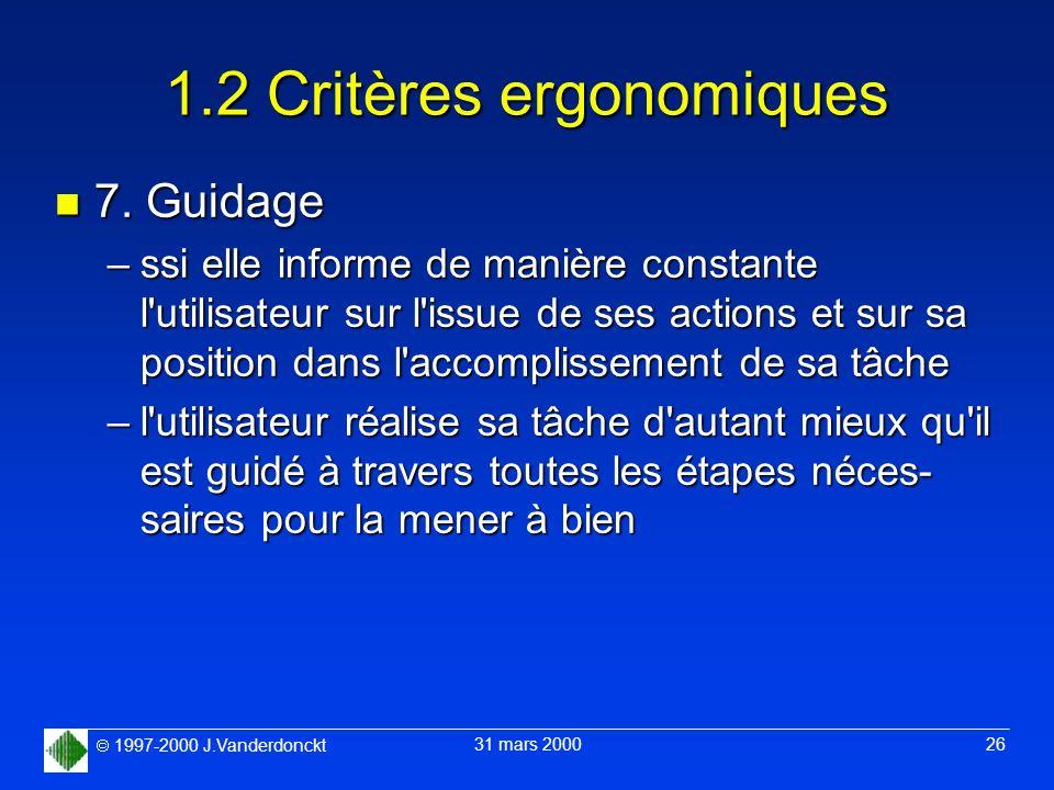 1997-2000 J.Vanderdonckt 31 mars 2000 26 1.2 Critères ergonomiques n 7. Guidage –ssi elle informe de manière constante l'utilisateur sur l'issue de se