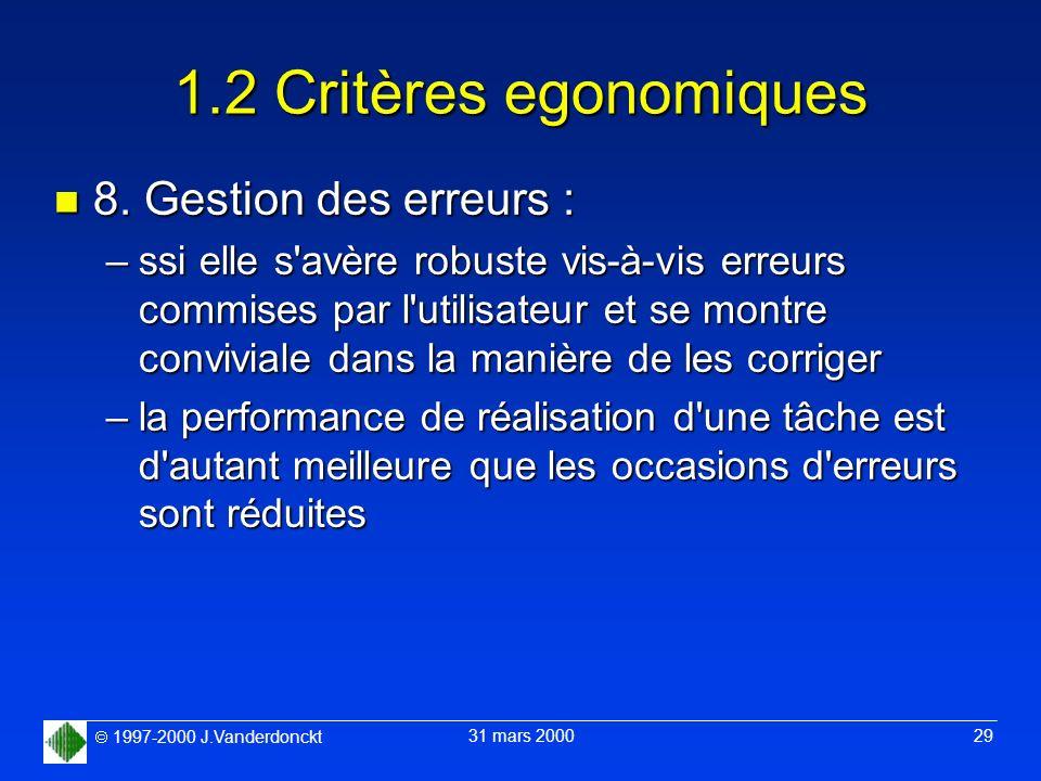 1997-2000 J.Vanderdonckt 31 mars 2000 29 1.2 Critères egonomiques n 8. Gestion des erreurs : –ssi elle s'avère robuste vis-à-vis erreurs commises par