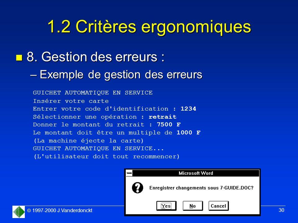 1997-2000 J.Vanderdonckt 31 mars 2000 30 1.2 Critères ergonomiques n 8. Gestion des erreurs : –Exemple de gestion des erreurs GUICHET AUTOMATIQUE EN S