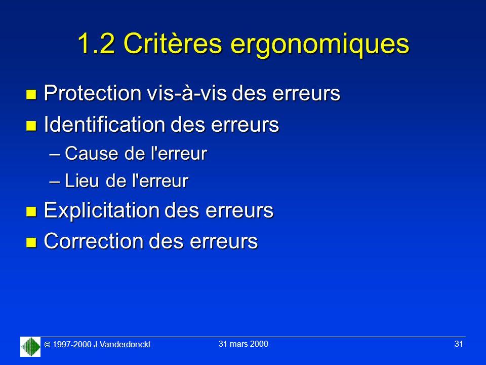 1997-2000 J.Vanderdonckt 31 mars 2000 31 1.2 Critères ergonomiques n Protection vis-à-vis des erreurs n Identification des erreurs –Cause de l'erreur