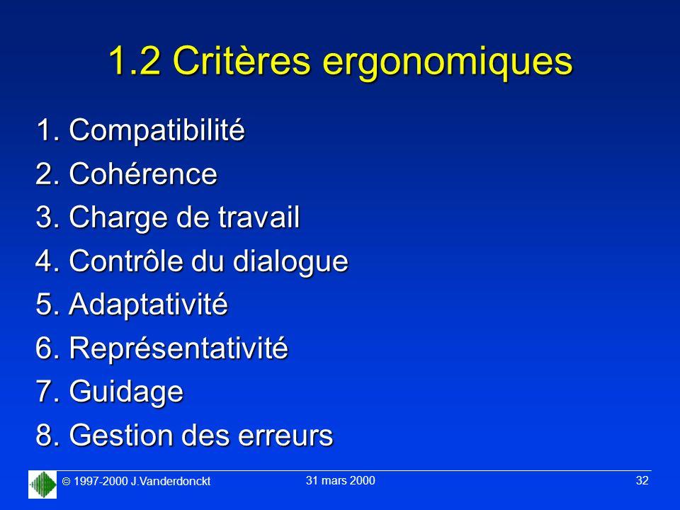 1997-2000 J.Vanderdonckt 31 mars 2000 32 1.2 Critères ergonomiques 1. Compatibilité 2. Cohérence 3. Charge de travail 4. Contrôle du dialogue 5. Adapt