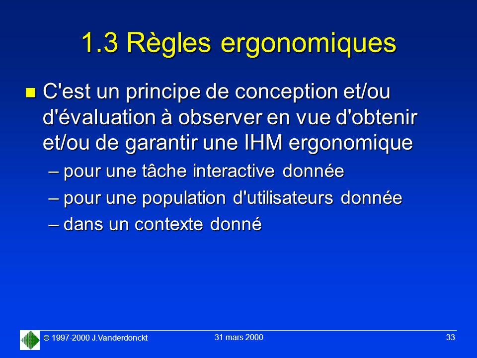 1997-2000 J.Vanderdonckt 31 mars 2000 33 1.3 Règles ergonomiques n C'est un principe de conception et/ou d'évaluation à observer en vue d'obtenir et/o