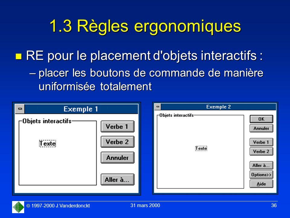 1997-2000 J.Vanderdonckt 31 mars 2000 36 1.3 Règles ergonomiques n RE pour le placement d'objets interactifs : –placer les boutons de commande de mani