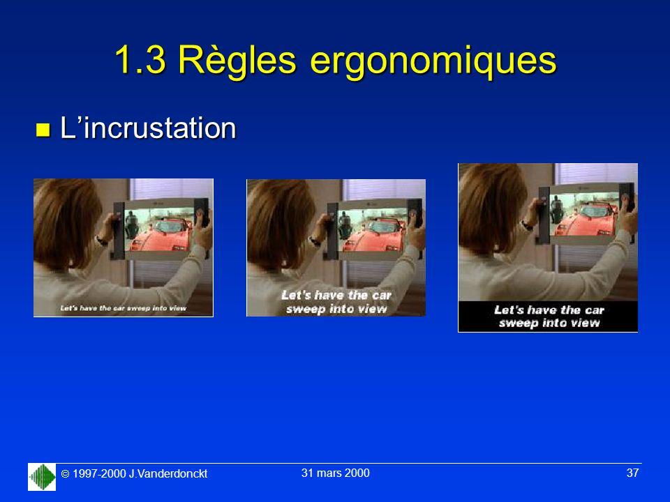 1997-2000 J.Vanderdonckt 31 mars 2000 37 1.3 Règles ergonomiques n Lincrustation