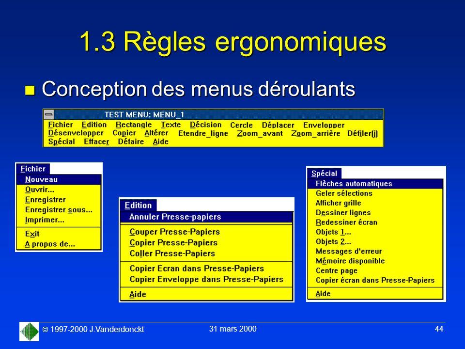 1997-2000 J.Vanderdonckt 31 mars 2000 44 1.3 Règles ergonomiques n Conception des menus déroulants