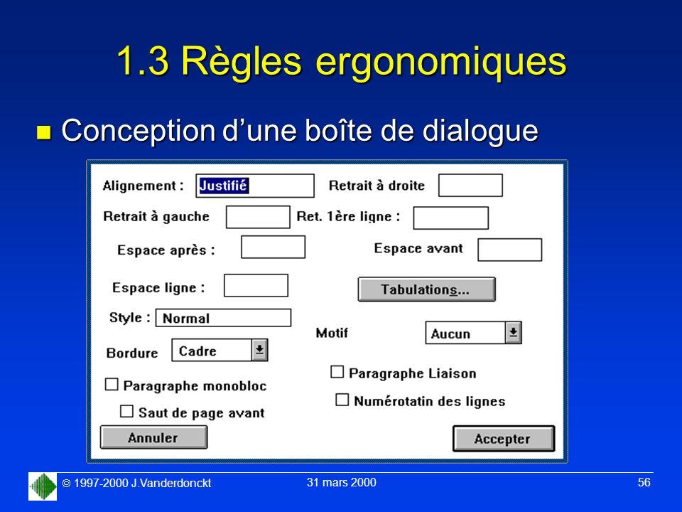 1997-2000 J.Vanderdonckt 31 mars 2000 56 1.3 Règles ergonomiques n Conception dune boîte de dialogue