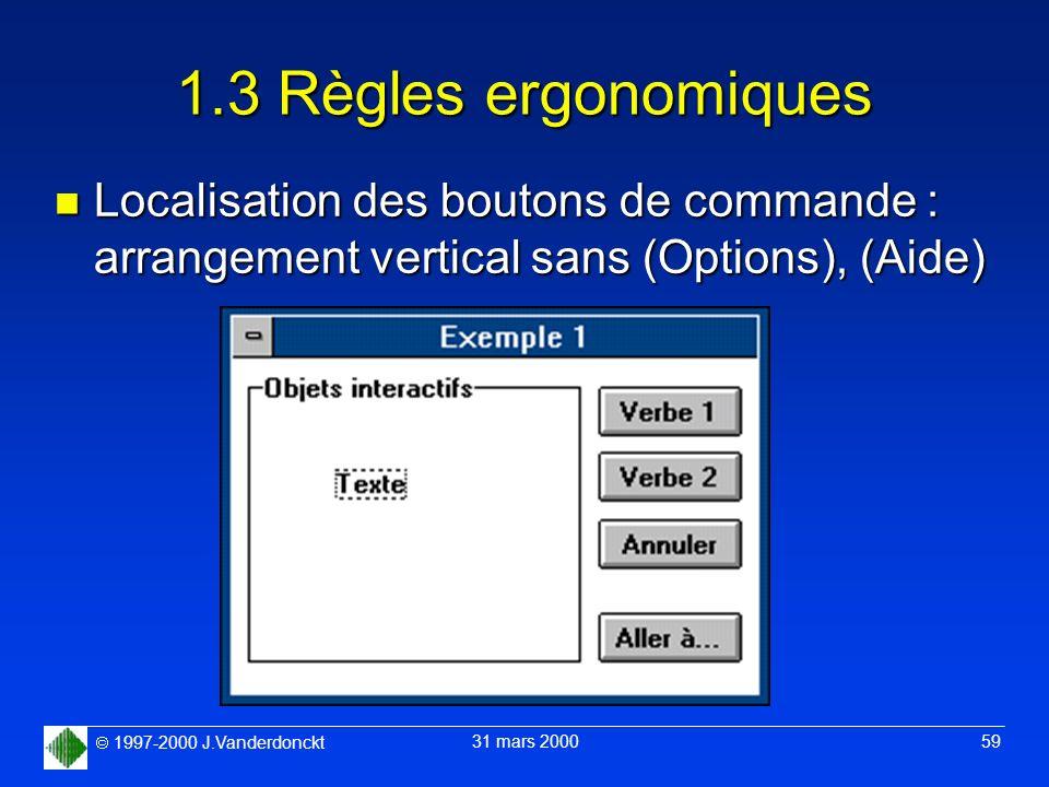 1997-2000 J.Vanderdonckt 31 mars 2000 59 1.3 Règles ergonomiques n Localisation des boutons de commande : arrangement vertical sans (Options), (Aide)