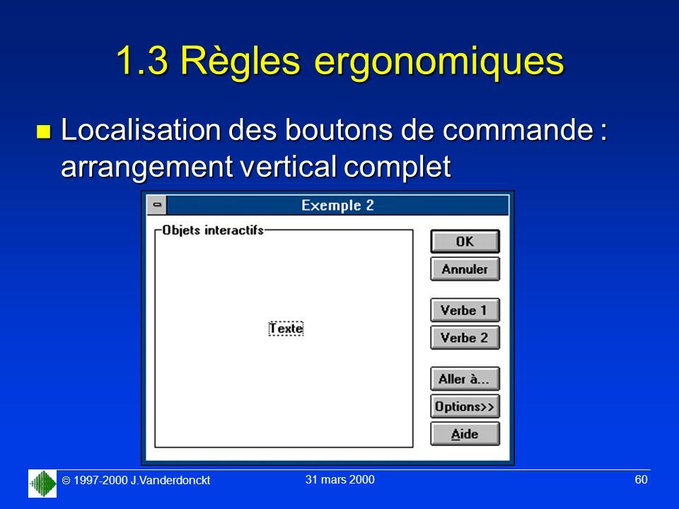 1997-2000 J.Vanderdonckt 31 mars 2000 60 1.3 Règles ergonomiques n Localisation des boutons de commande : arrangement vertical complet
