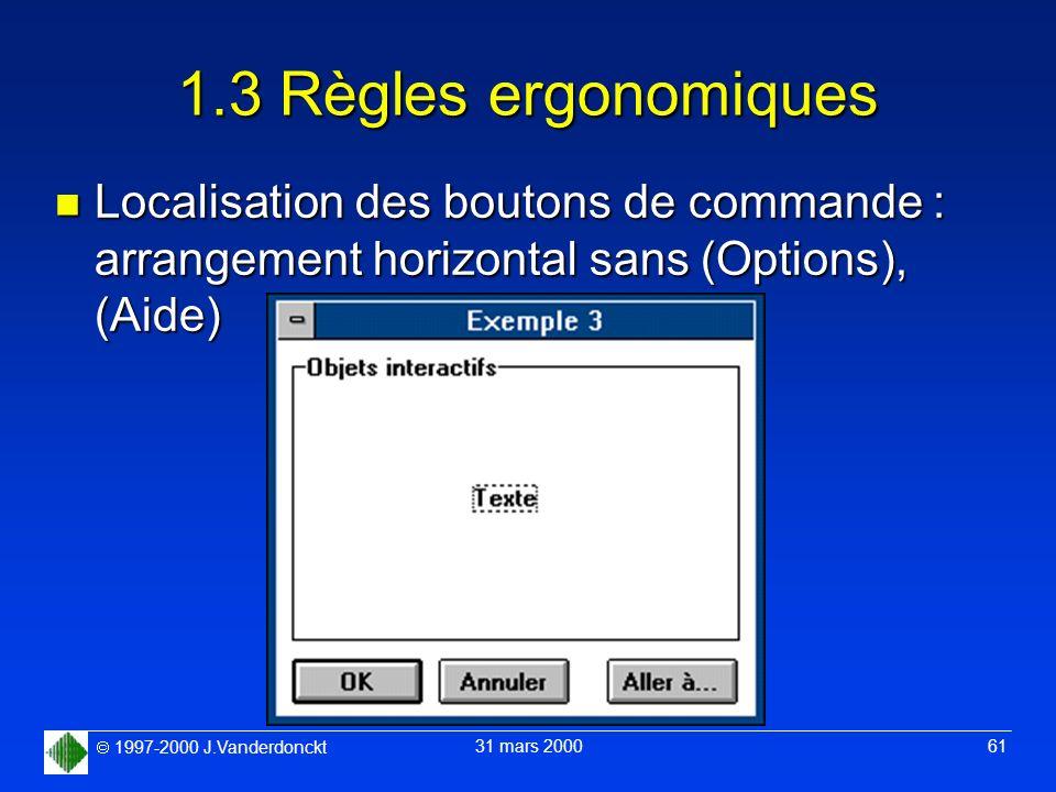 1997-2000 J.Vanderdonckt 31 mars 2000 61 1.3 Règles ergonomiques n Localisation des boutons de commande : arrangement horizontal sans (Options), (Aide