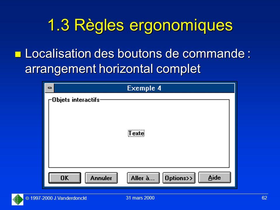 1997-2000 J.Vanderdonckt 31 mars 2000 62 1.3 Règles ergonomiques n Localisation des boutons de commande : arrangement horizontal complet