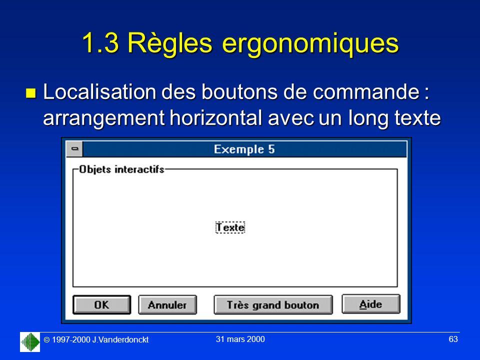 1997-2000 J.Vanderdonckt 31 mars 2000 63 1.3 Règles ergonomiques n Localisation des boutons de commande : arrangement horizontal avec un long texte