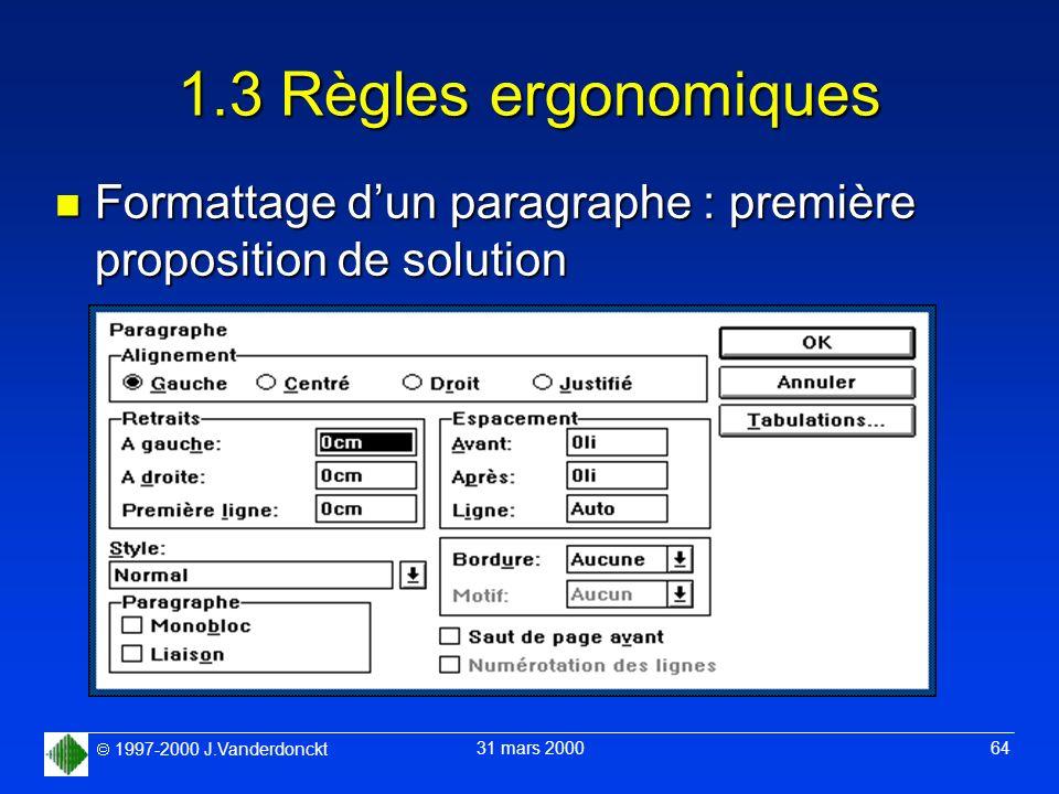 1997-2000 J.Vanderdonckt 31 mars 2000 64 1.3 Règles ergonomiques n Formattage dun paragraphe : première proposition de solution