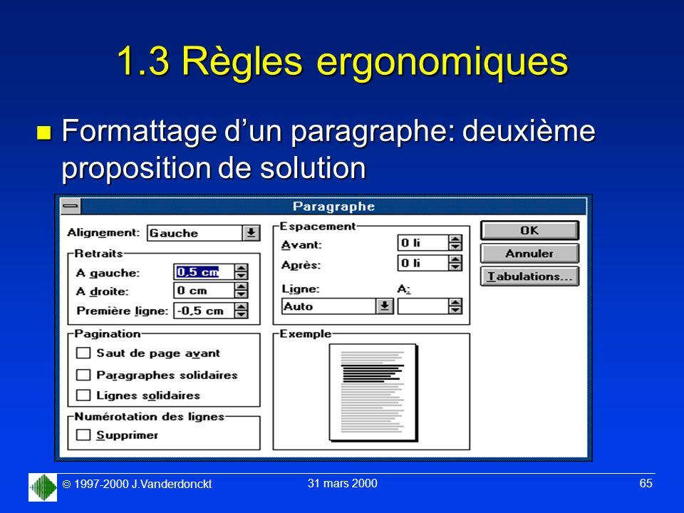 1997-2000 J.Vanderdonckt 31 mars 2000 65 1.3 Règles ergonomiques n Formattage dun paragraphe: deuxième proposition de solution