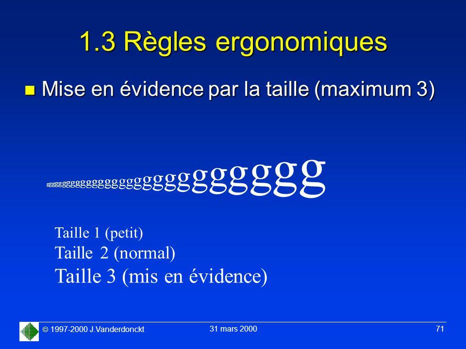 1997-2000 J.Vanderdonckt 31 mars 2000 71 1.3 Règles ergonomiques n Mise en évidence par la taille (maximum 3) gggggggggggggggggggggggggggggggggggggggg