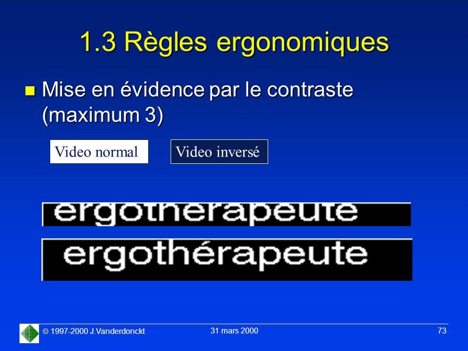 1997-2000 J.Vanderdonckt 31 mars 2000 73 1.3 Règles ergonomiques n Mise en évidence par le contraste (maximum 3) Video normalVideo inversé