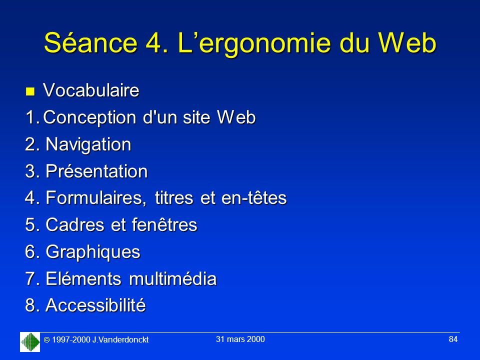 1997-2000 J.Vanderdonckt 31 mars 2000 84 Séance 4. Lergonomie du Web n Vocabulaire 1.Conception d'un site Web 2. Navigation 3. Présentation 4. Formula