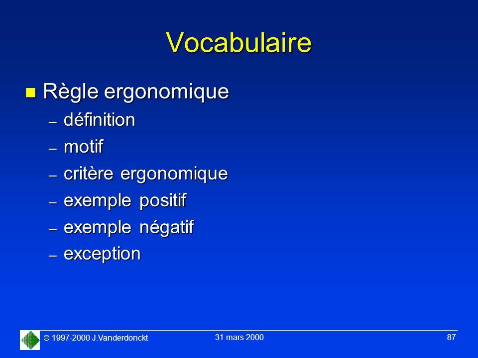 1997-2000 J.Vanderdonckt 31 mars 2000 87 Vocabulaire n Règle ergonomique – définition – motif – critère ergonomique – exemple positif – exemple négati