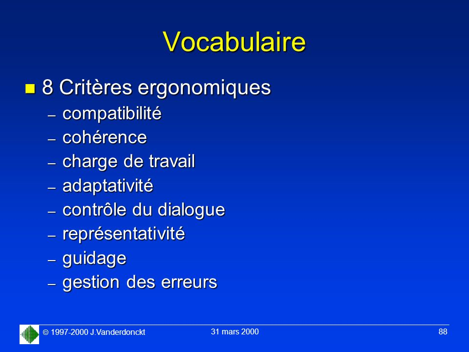 1997-2000 J.Vanderdonckt 31 mars 2000 88 Vocabulaire n 8 Critères ergonomiques – compatibilité – cohérence – charge de travail – adaptativité – contrô