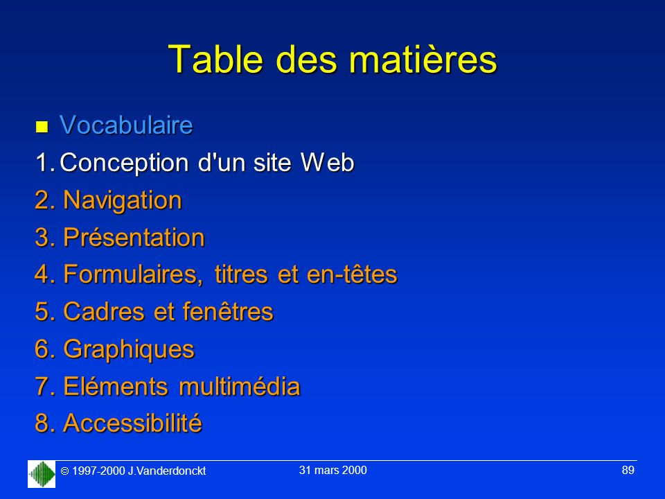 1997-2000 J.Vanderdonckt 31 mars 2000 89 Table des matières n Vocabulaire 1.Conception d'un site Web 2. Navigation 3. Présentation 4. Formulaires, tit
