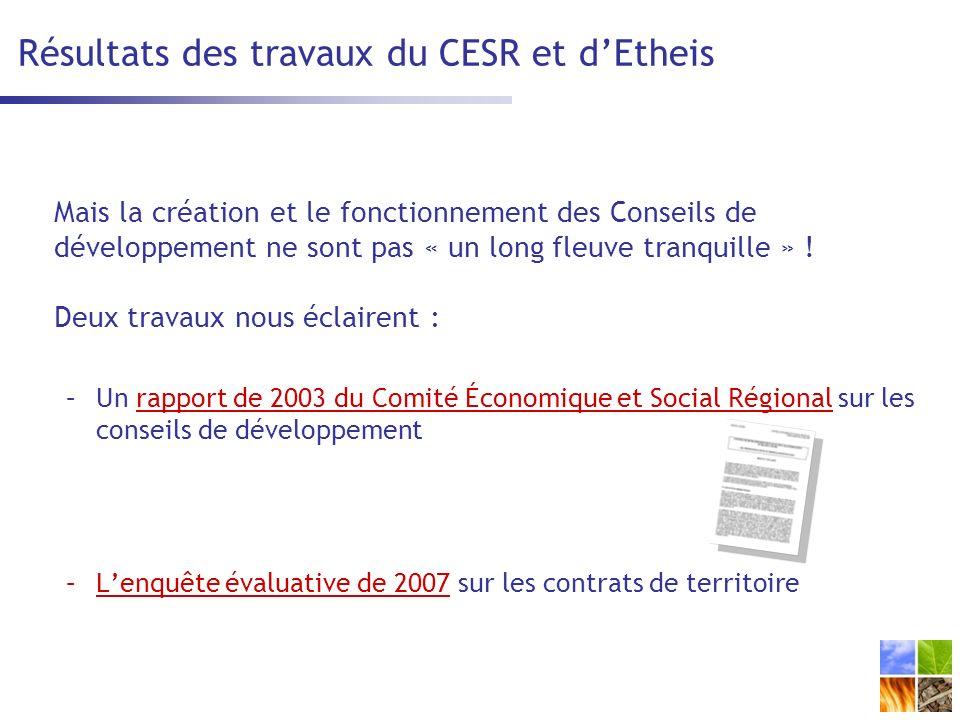 Résultats des travaux du CESR et dEtheis Mais la création et le fonctionnement des Conseils de développement ne sont pas « un long fleuve tranquille » .