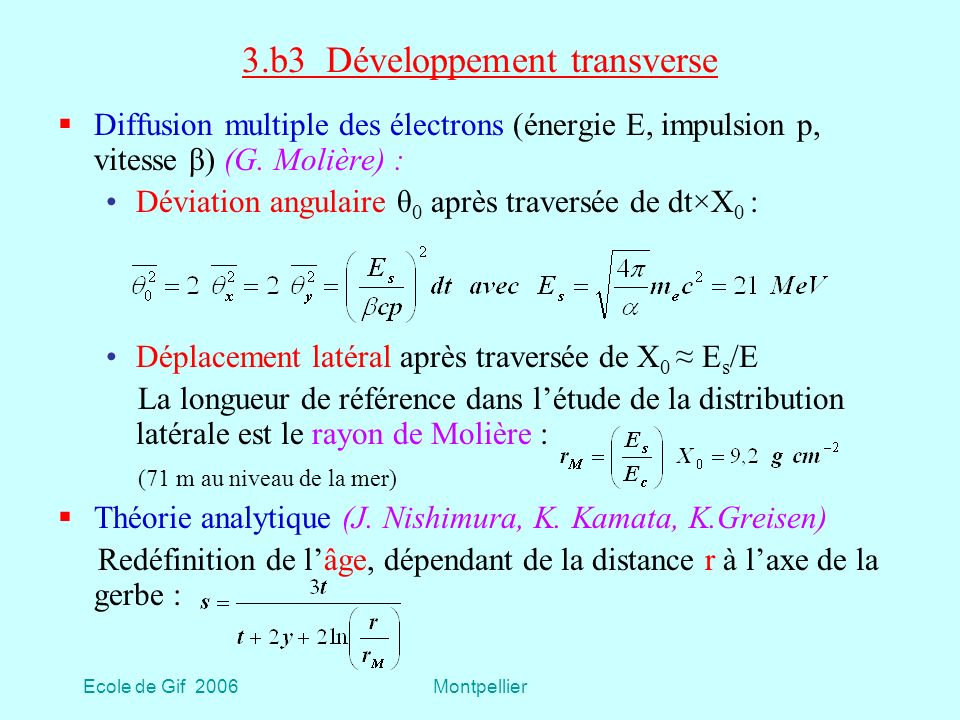 Ecole de Gif 2006Montpellier 3.b3 Développement transverse Diffusion multiple des électrons (énergie E, impulsion p, vitesse β) (G.