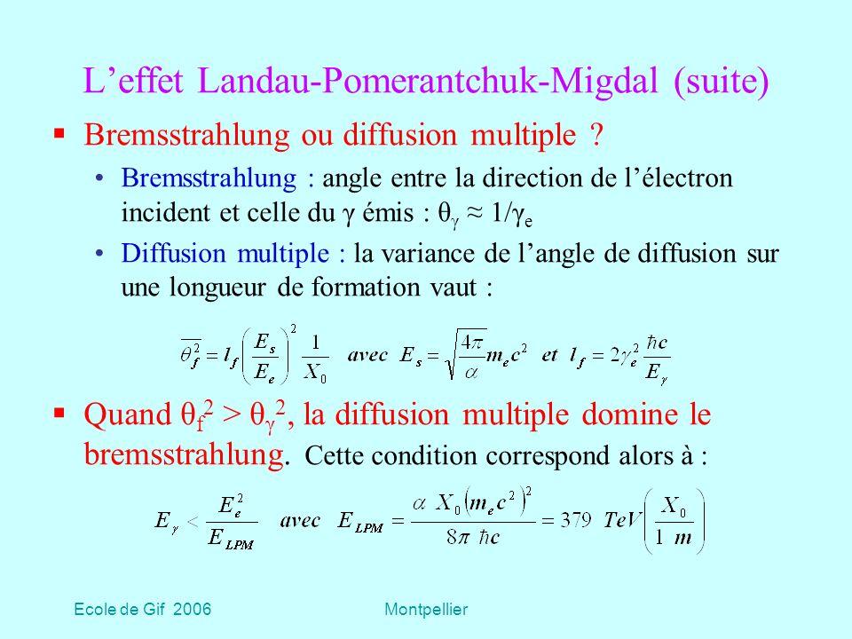 Ecole de Gif 2006Montpellier Leffet Landau-Pomerantchuk-Migdal (suite) Bremsstrahlung ou diffusion multiple .