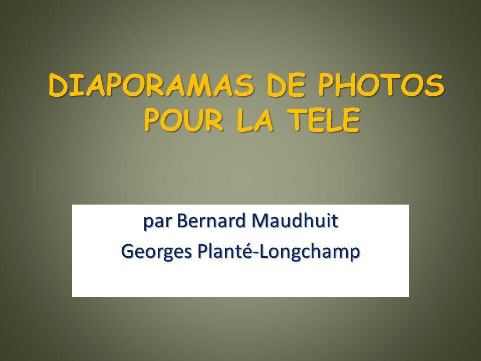 DIAPORAMAS DE PHOTOS POUR LA TELE par Bernard Maudhuit Georges Planté-Longchamp