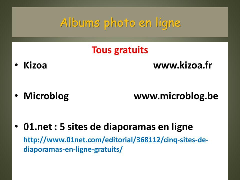 Albums photo en ligne Tous gratuits Kizoa www.kizoa.fr Microblog www.microblog.be 01.net : 5 sites de diaporamas en ligne http://www.01net.com/editorial/368112/cinq-sites-de- diaporamas-en-ligne-gratuits/