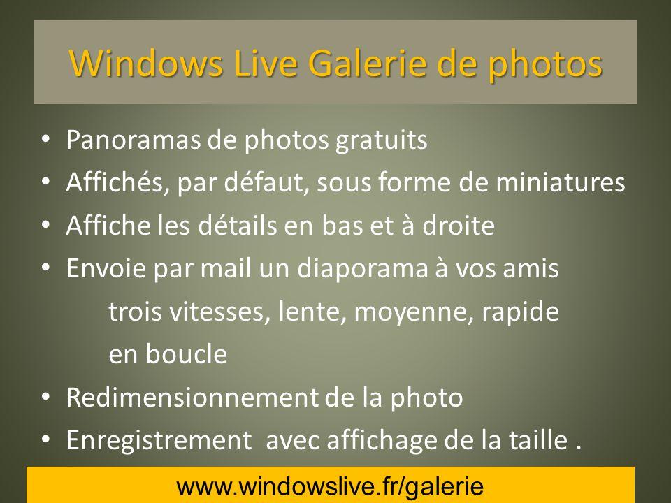 Windows Live Galerie de photos Panoramas de photos gratuits Affichés, par défaut, sous forme de miniatures Affiche les détails en bas et à droite Envoie par mail un diaporama à vos amis trois vitesses, lente, moyenne, rapide en boucle Redimensionnement de la photo Enregistrement avec affichage de la taille.