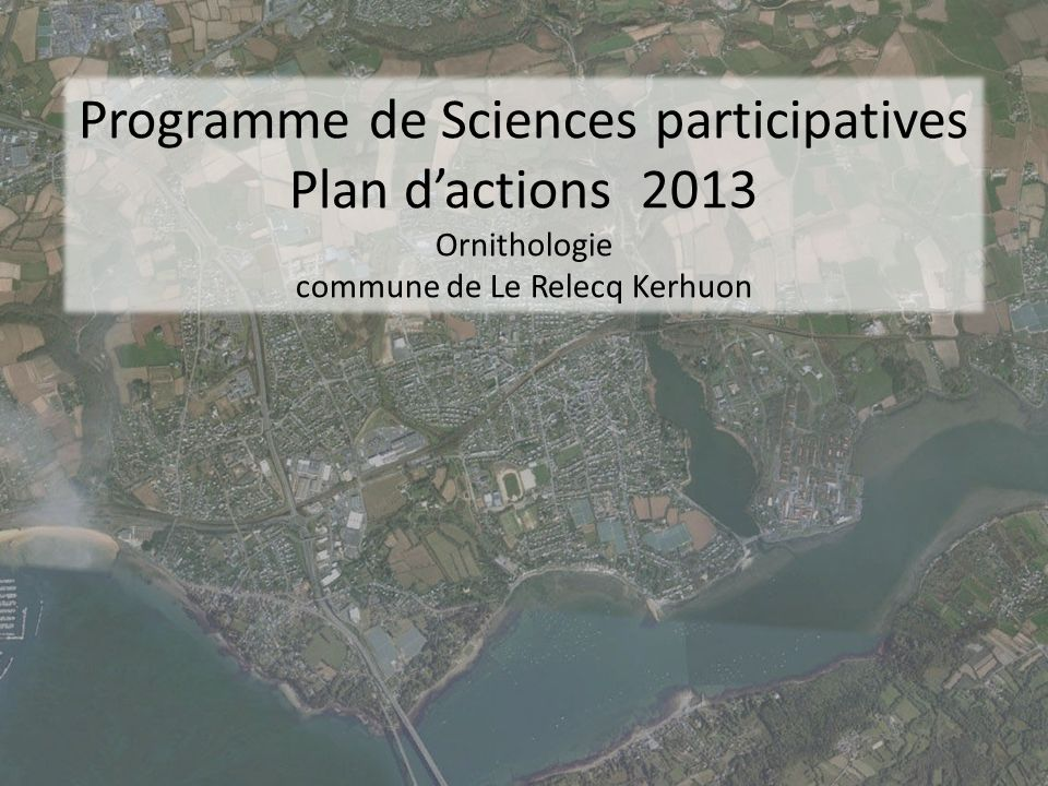 Programme de Sciences participatives Plan dactions 2013 Ornithologie commune de Le Relecq Kerhuon